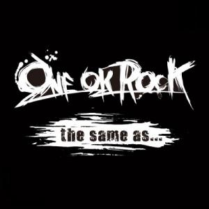 ONE OK ROCK - the same as