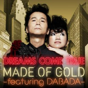DREAMS COME TRUE - MADE OF GOLD