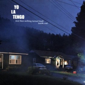 YO LA TENGO「AND THEN NOTHING TURNED ITSELF INSIDE-OUT」