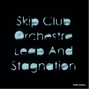 SKIP CLUB ORCHESTRA「LEAP AND STAGNATION」