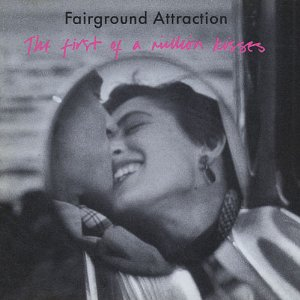 FAIRGROUND ATTRACTIONS「THE FIRST OF A MILLION KISSES」