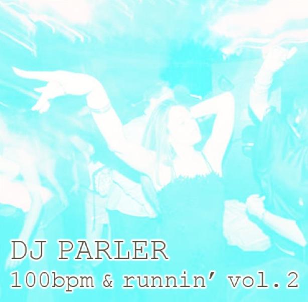 Dj Parler - 100 bpm & runnin vol 2