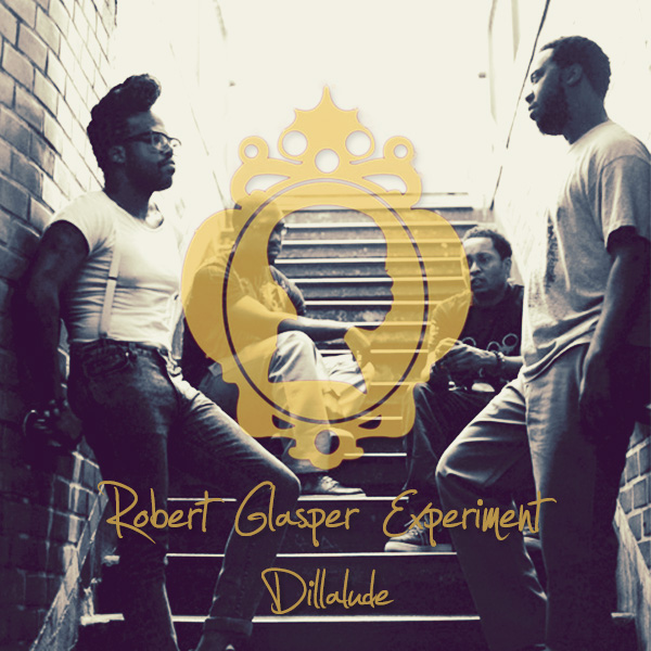 Robert Glasper Experiment – Dillalude